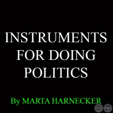 INSTRUMENTS FOR DOING POLITICS - BY MARTA HARNECKER